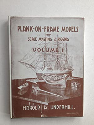 Plank-on-frame Models and Scale Masting and Rigging.: Harold A Underhill