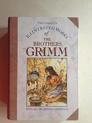 The Complete Illustrated Works of the Brothers: Jacob Grimm; Wilhelm