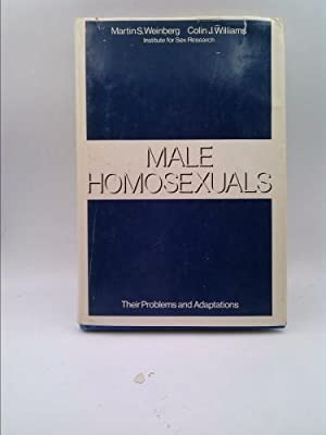 Male Homosexuals: Their Problems and Adaptations by: Martin S. Weinberg;Colin