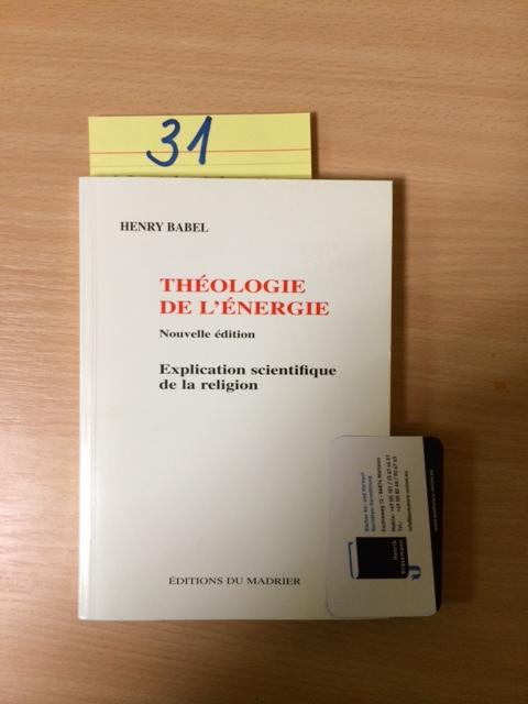Theologie de L energie - Explication scientifique de la religion (Nouvelle edition) - Babel, Henry