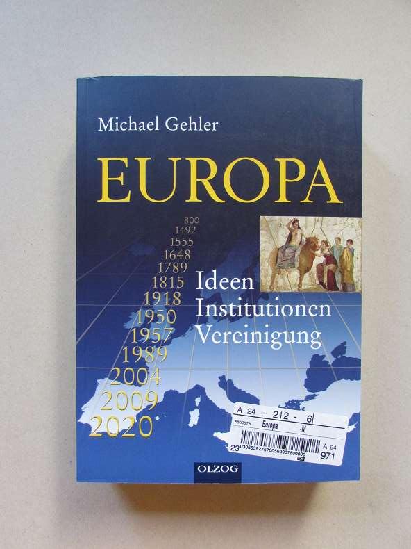 Europa - Ideen, Institutionen, Vereinigung - Gehler, Michael
