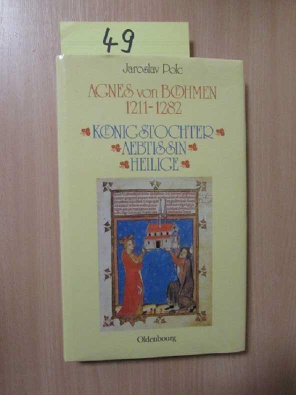 Agnes von Böhmen 1211-1282 (Lebensbilder zur Geschichte der böhmischen Länder)