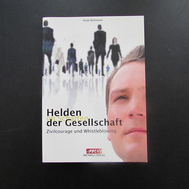 Helden im Schatten der Gesellschaft - Zivilcourage und Whistleblowing - Bultmann, Antje