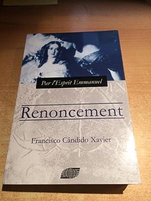 Renoncement - Histoire Reelle au siecle de: Xavier, Francisco Candido