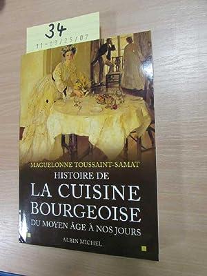 Histoire de La Cuisine Bourgeoise du moyen age a nos jours: Toussaint-Samat, Maguelonne: