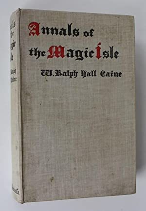 Annals of the Magic Isle: Hall Caine, W. Ralph