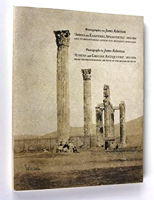 Photographs by James Robertson. Athens and Grecian Antiquities 1853-1854. From the Photographic ...