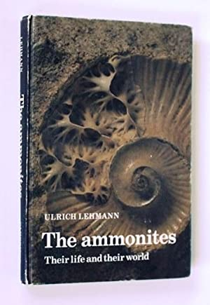 The Ammonites. Their Life and Their World: Ulrich Lehmann