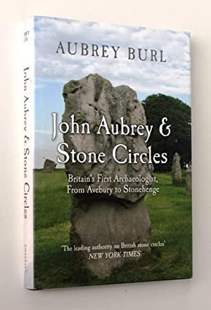 John Aubrey and Stone Circles. Britain's First Archaeologist, from Avebury to Stonehenge