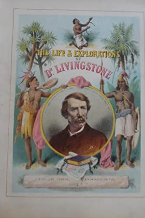 The Life And Explorations of David Livingstone Carefully Compiled From Reliable Sources with ...