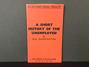 A Short History of the Unemployed (The New People's Library - Volume XV)