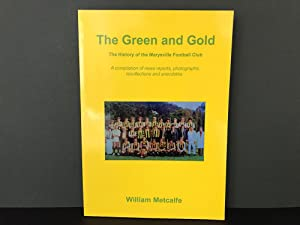The Green and Gold: The History of the Marysville Football Club - A Compilation of News Reports, ...