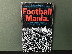 Football Mania: The Players and the Fans - The Mass Psychology of Football