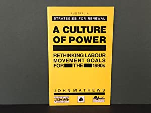 A Culture of Power: Rethinking Labour Movement Goals for the 1990s (Australia Strategies for Rene...