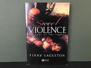 Sweet Violence: The Idea of the Tragic: Eagleton, Terry