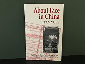 About Face in China: Eight Australians' Experience of the Chinese Revolution 1945-1951