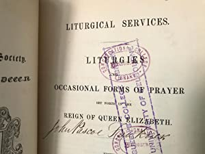 Liturgical Services: Liturgies and Occasional Forms of Prayer Set Forth in the Reign of Queen Eli...
