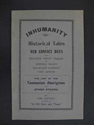 Inhumanity: Historical Tales of Old Convict Days from Millbank Prison (England) to Norfolk Island...