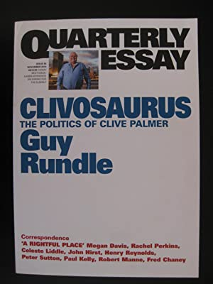 Quarterly Essay - QE56 - Clivosaurus: The Politics of Clive Palmer by Guy Rundle (Issue 56, Novem...