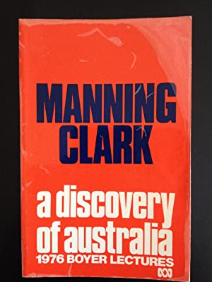 A Discovery of Australia: 1976 Boyer Lectures: Clark, Manning