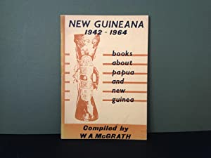New Guineana or Books of New Guinea 1942-1964: A Bibliography of Books Printed Between 1942 and 1...
