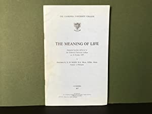 The Meaning of Life: Inaugural Lecture Delivered at the Canberra University College on 15 October...