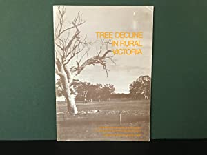 Tree Decline in Rural Victoria: A Statement on Tree Decline and Destruction in Rural Areas with R...