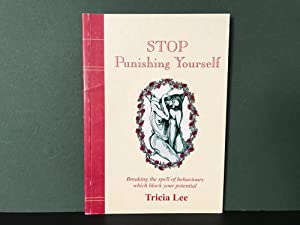 Stop Punishing Yourself: Breaking the Spell of Behaviours Which Block Your Potential [Signed]