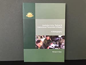 Australian Army Tactical & Instructional Pamphlets & Books: A Bibliography [Signed]