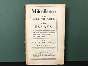 Miscellanea: The Second Part - In Four Essays - I - Upon Ancient and Modern Learning; II - Upon t...