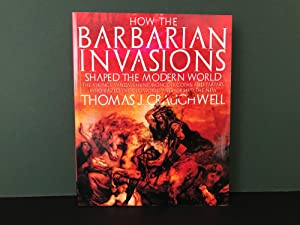 How the Barbarian Invasions Shaped the Modern: Craughwell, Thomas J.