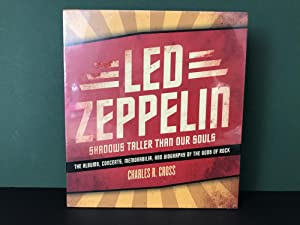 Led Zeppelin: Shadows Taller Than Our Souls - The Albums, Concerts, Memorabilia, and Biography of...