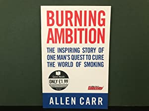 Burning Ambition: The Inspiring Story of One Man's Quest to Cure the World of Smoking