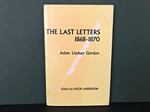 The Last Letters 1868-1870: Adam Lindsay Gordon: Gordon, Adam Lindsay