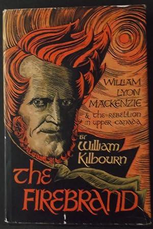 The Firebrand - W.L. MacKenzie and the Rebellion in Upper Canada: William Kilbourn