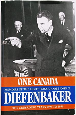 One Canada - Memoirs of the Right Honorable John G. Diefenbaker