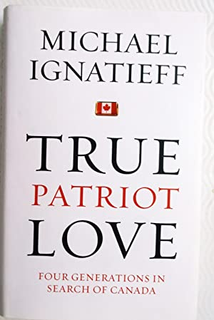True Patriot Love - Four Generations in Search of Canada