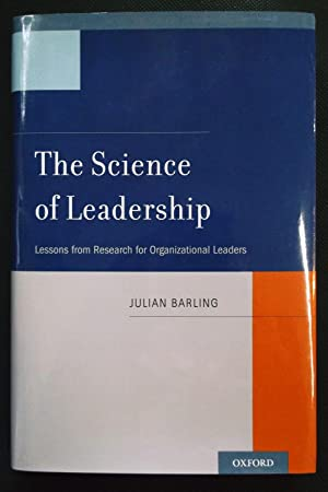 The Science of Leadership - Lessons from Research for Organizational Leaders