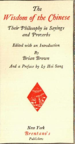 The Wisdom Of the Chinese: Their Philosophy in Sayings and Proverbs: Brian Brown