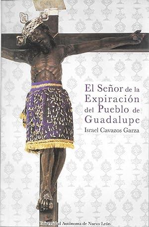 El Senor de la Expiracion del Pueblo de Guadalupe: Israel Cavazos Garza