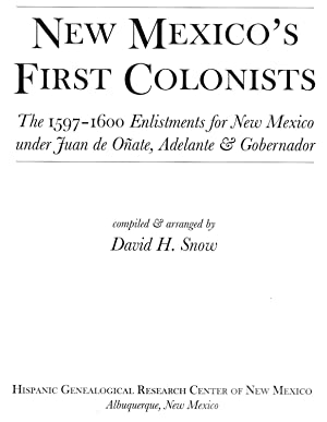 """New Mexico""""s First Colonists, The 1597-1600 Enlistments: David H. Snow"""