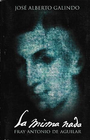 La Misma Nada, Fray Antonio de Aguilar: Jose Alberto Galindo