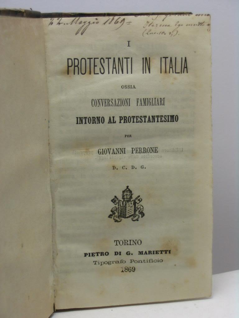 I protestanti in Italia ossia conversazioni famigliari intorno al protestantesimo per Giovanni ...