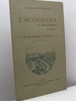 L'Acquasola dai tempi antichissimi al presente. Cenni storici e descrittivi: Cervetto Luigi ...
