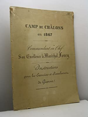 Camp de Chalons en 1867. Commandant en Chef son Excellence le Marèchal Forey. Instructions pour l...