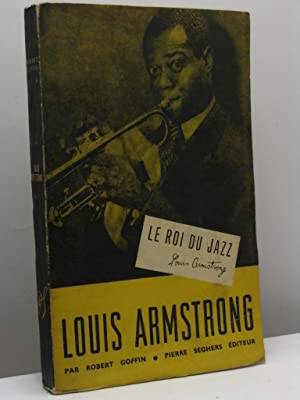 Louis Armstrong le roi du Jazz: Goffin Robert