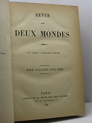 Revue des Deux Mondes, année LIV, troisieme periode, tome soixante-cinquieme (65), ...