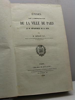 Etudes sur l'administration de la Ville de Paris et du département de la Seine, par M. ...