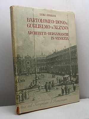 Bartolomeo Bono. Guglielmo d'Alzano. Architetti bergamaschi in Venezia: Angelini Luigi