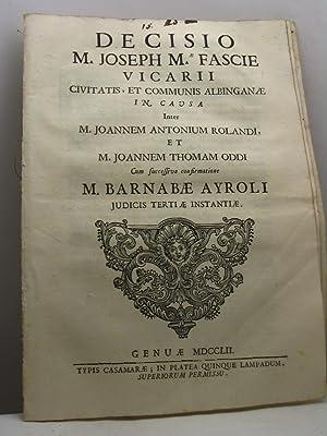 Decisio M. Joseph M.ae Fascie vicarii civitatis, et communis Albinganae in causa inter M. Joannem ...